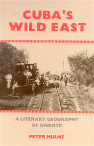 Image of book cover for Cuba's Wild East: a Literary Geography of Oriente by Peter Hulme